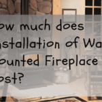 How much does Installation of Wall Mounted Fireplace Cost-