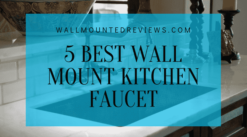 5 Best Wall mount kitchen faucet-