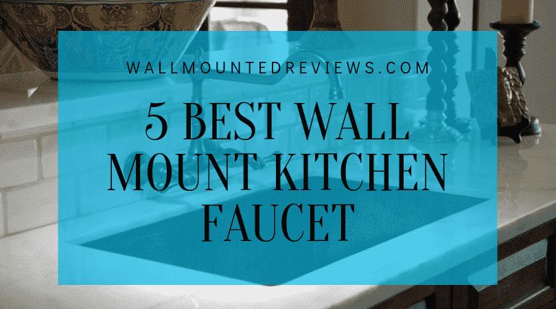 5 Best Wall mount kitchen faucet-
