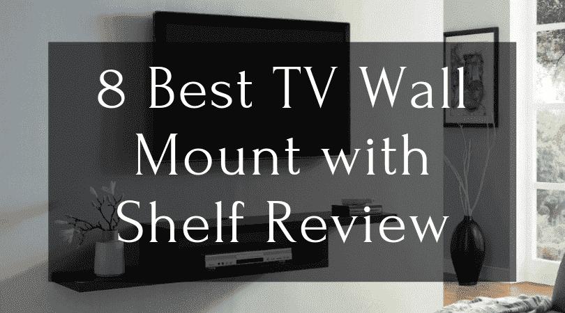 The 8 Best TV Wall Mount with Shelf Review - WallMountedReviews