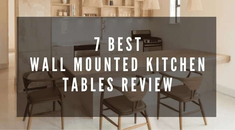 BEST WALL MOUNTED KITCHEN TABLES REVIEW-
