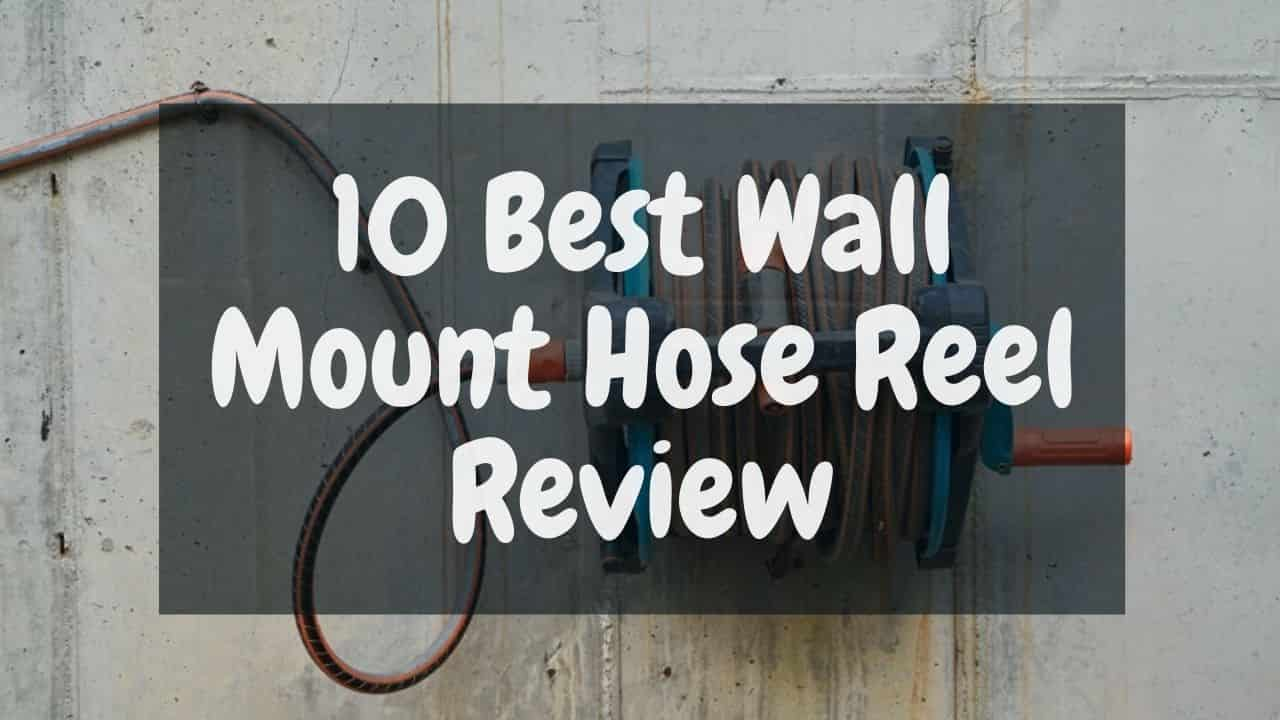 10 Best Wall Mount Hose Reel Review