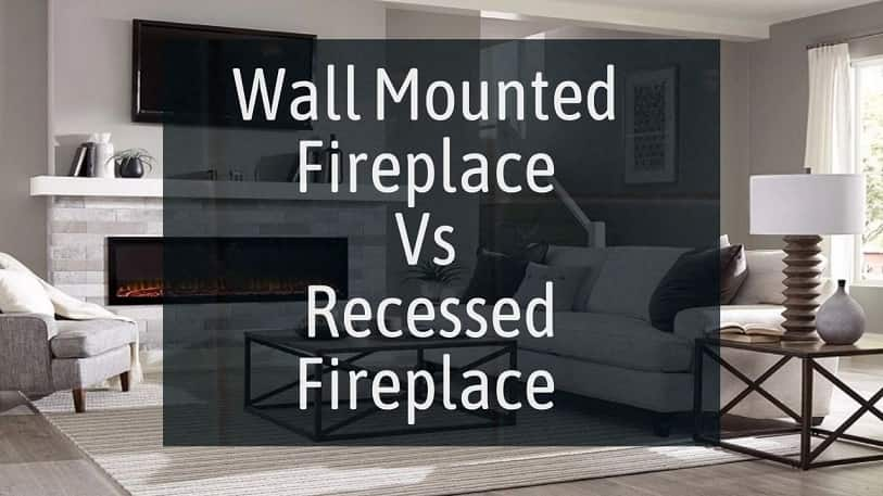 Wall Mounted Fireplace vs Recessed Fireplace