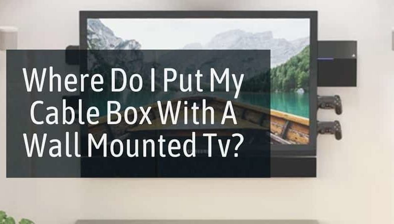 Where Do I Put My Cable Box With A Wall Mounted Tv